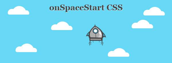 onSpaceStart CSS